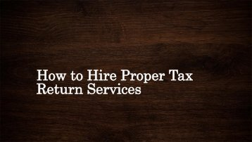 How to Hire Proper Tax Return Service
