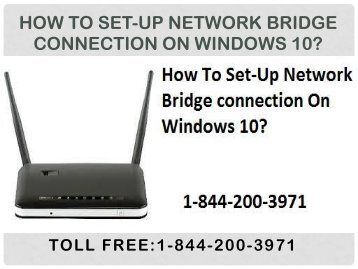 Call 18442003971 To Set-Up Network Bridge connection On Windows 10
