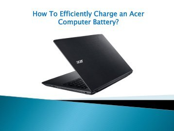 How To Efficiently Charge an Acer Computer Battery?