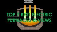 Top 7 Best Electric Furnaces Reviews