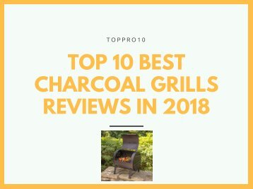 Top 10 Best Charcoal Grills Reviews in 2018