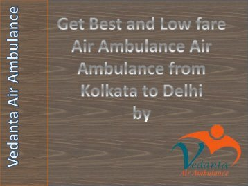 Ger 24 Hours an Emergency Air Ambulance Service in Kolkata by Vedanta