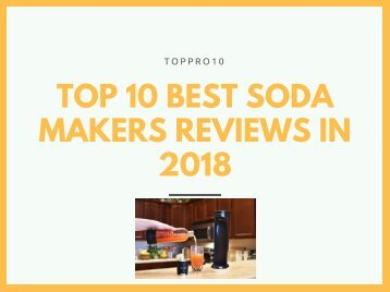 Top 10 Best Soda Makers Reviews in 2018