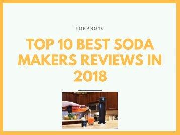 Top 10 Best Soda Makers Reviews in 2018