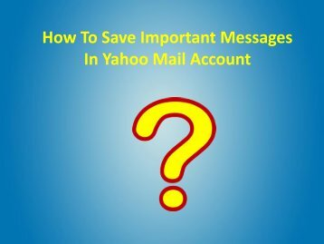 How To Save Important Messages in Yahoo Mail Account?