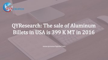 QYResearch: The sale of Aluminum Billets in USA is 399 K MT in 2016