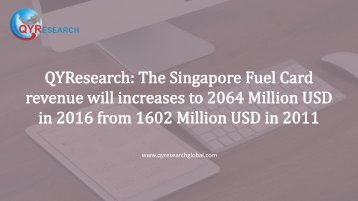 QYResearch: The Singapore Fuel Card revenue will increases to 2064 Million USD in 2016 from 1602 Million USD in 2011