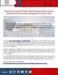 Global Glue Laminated Timber Market Analysis, Share, Growth, Industry Trends, Overview And Segment Forecast To 2025