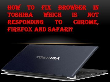 How to Fix Browser in Toshiba Which Is Not Responding To Chrome, Firefox and Safari?
