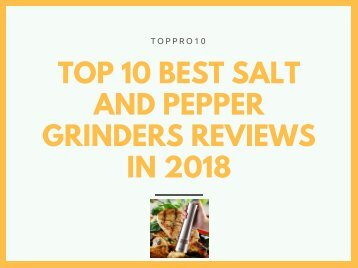 Top 10 Best Salt and Pepper Grinders Reviews in 2018