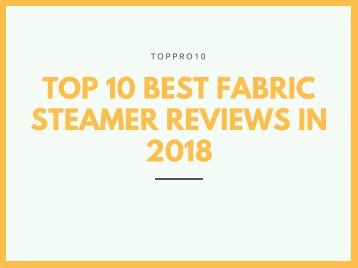 Top 10 Best Fabric Steamer Reviews in 2018