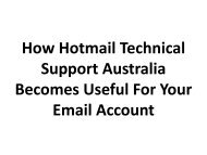 How Hotmail Technical Support Australia Becomes Useful For Your Email Account?