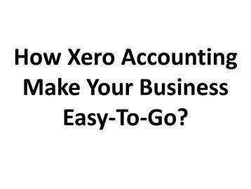 How Xero Accounting Make Your Business Easy-To-Go?