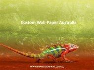 Custom Wall-Paper Australia - Chameleon Print Group