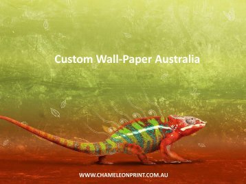 Custom Wall-Paper Australia - Chameleon Print Group