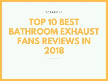 Top 10 Best Bathroom Exhaust Fans Reviews in 2018