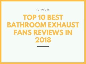 Top 10 Best Bathroom Exhaust Fans Reviews in 2018