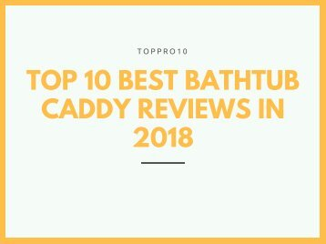 Top 10 Best Bathtub Caddy Reviews in 2018