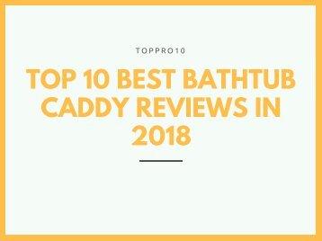 Top 10 Best Bathtub Caddy Reviews in 2018
