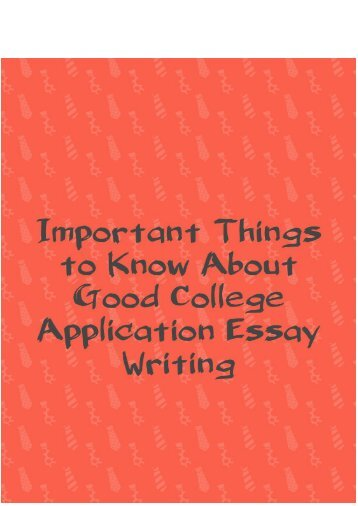 Important Things to Know About Good College Application Essay Writing