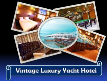 Vintage Luxury Yacht Hotel- Beautiful Yacht Hotel for your Holiday Trip