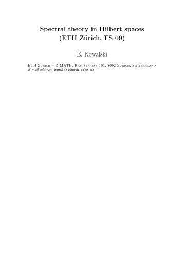 Spectral theory in Hilbert spaces (ETH Zürich, FS 09) E. Kowalski
