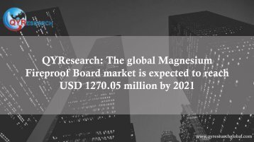 QYResearch: The global Magnesium Fireproof Board market is expected to reach USD 1270.05 million by 2021