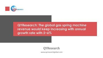 QYResearch: The global gas spring machine revenue would keep increasing with annual growth rate with 2~6%