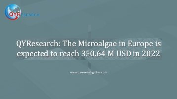 QYResearch: The Microalgae in Europe is expected to reach 350.64 M USD in 2022