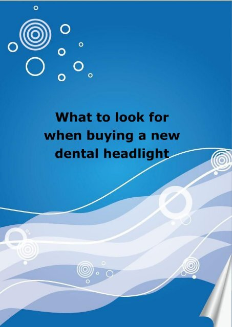 What to look for when buying a new dental headlight
