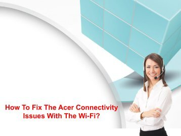 How To Fix The Acer Connectivity Issues With The Wi-Fi?