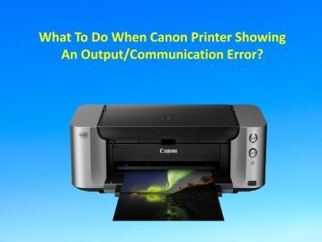 What To Do When Canon Printer Showing An Output/Communication Error?