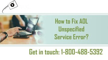 How to Fix AOL Unspecified Service Error? 1-800-488-5392 For Help