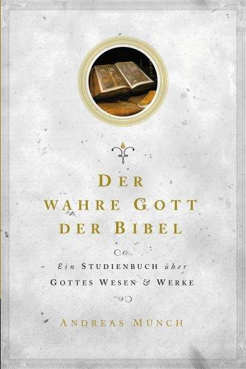 Andreas Münch: Der wahre Gott der Bibel - Ein Studienbuch über Gottes Wesen und Werke