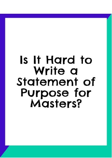 Is It Hard to Write a Statement of Purpose for Masters?
