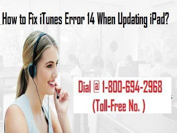 - 1-800-694-2968 How to Fix iTunes Error 14 When Updating iPad?