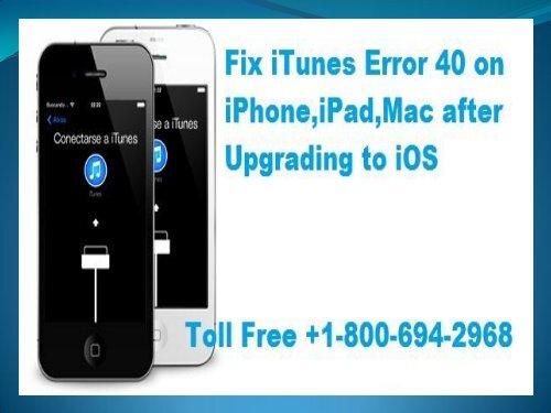 1-800-694-2968|Fix iTunes Error 40 on iPhone,iPad,Mac after Upgrading to iOS