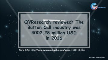 QYResearch reviewed: The Button Cell industry was 4002.28 million USD in 2016