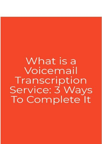 What is a Voicemail Transcription Service: 3 Ways to Complete It