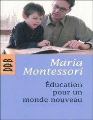 Education pour un monde nouveau - Maria Montessori
