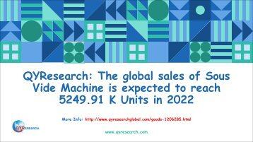 QYResearch: The global sales of Sous Vide Machine is expected to reach 5249.91 K Units in 2022