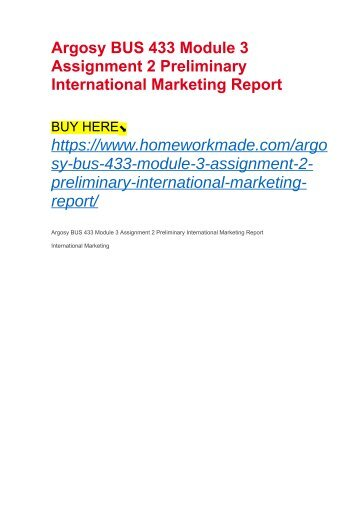 Argosy BUS 433 Module 3 Assignment 2 Preliminary International Marketing Report