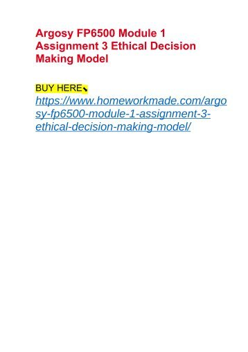 Argosy FP6500 Module 1 Assignment 3 Ethical Decision Making Model