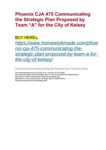 "Phoenix CJA 475 Communicating the Strategic Plan Proposed by Team ""A"" for the City of Kelsey"