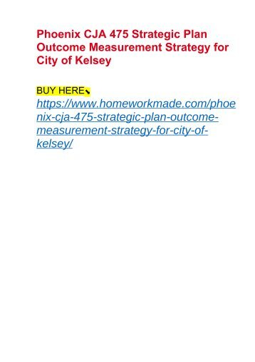 Phoenix CJA 475 Strategic Plan Outcome Measurement Strategy for City of Kelsey