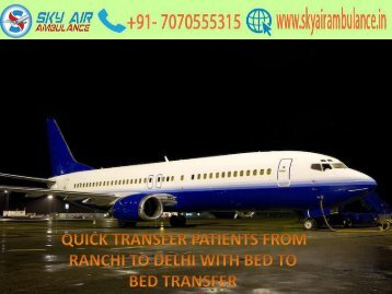 With Medical Service Sky Air Ambulance from Ranchi to Delhi