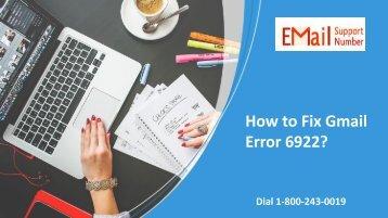 1-800-243-0019 How to Fix Gmail Error 6922?