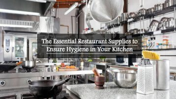 The Essential Restaurant Supplies to Ensure Hygiene in Your Kitchen