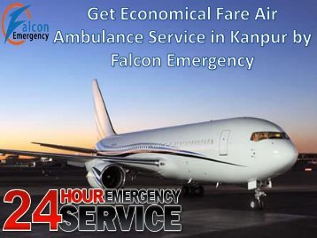 Get Economical Fare Air Ambulance Service in Kanpur by Falcon Emergency