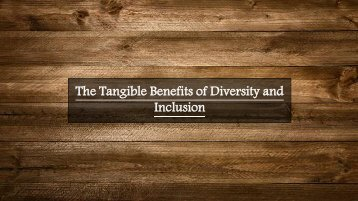 The Tangible Benefits of Diversity and Inclusion